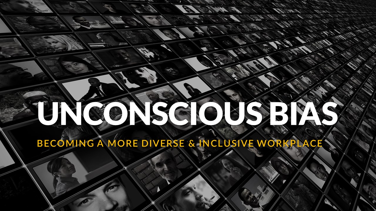 Unconscious Bias – Becoming a more Diverse & Inclusive workplace